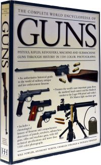 The Complete World Encyclopedia of Guns: Pistols, Rifles, Revolvers, Machine and Submachine Guns Through History in 1100 Photographs